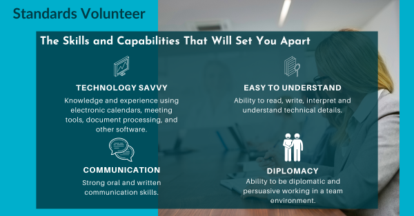 Standards volunteers benefit from skills and abilities such as being persuasive, oral and written communication, and interpreting technical writing.